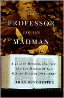 Professor and the Madman : A Tale of Murder, Insanity, and the Making of the Oxford English Dictiona