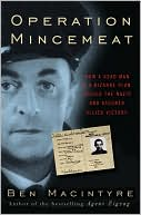 Operation Mincemeat : How a Dead Man and a Bizarre Plan Fooled the Nazis and Assured an Allied Victo