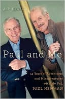 Paul and Me : Fifty-three Years of Adventures and Misadventures with My Pal, Paul Newman